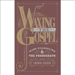 Waxing the Gospel: Mass Evangelism and the Phonograph 1890-1900 | Dodax.co.uk