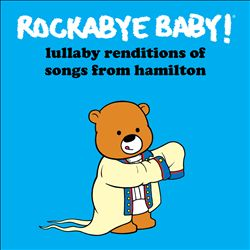 Lullaby Renditions of Songs from Hamilton   Dodax.com