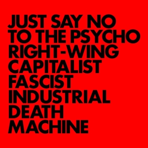 Just Say No to the Psycho Right-Wing Capitalist Fascist Industrial Death Machine | Dodax.co.jp