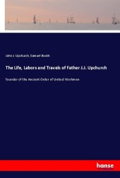 9783337347987 - John J. Upchurch: The Life, Labors and Travels of Father J.J. Upchurch - Buch