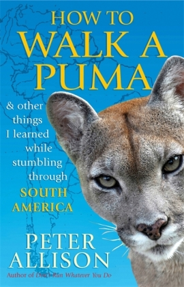 How to Walk a Puma & other things I learned while stumbling through South America | Dodax.ch