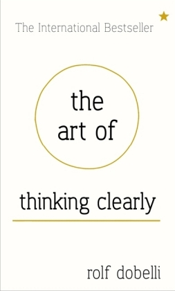 The Art of Thinking Clearly: Better Thinking, Better Decisions | Dodax.pl