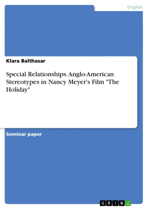 """Special Relationships. Anglo-American Stereotypes in Nancy Meyer's Film """"The Holiday"""" 