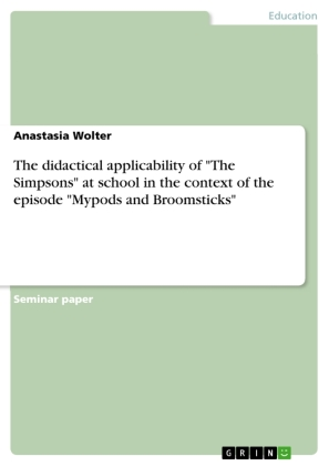 """The didactical applicability of """"The Simpsons"""" at school in the context of the episode """"Mypods and Broomsticks"""" 