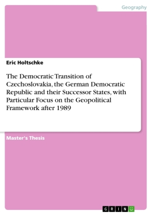 The Democratic Transition of Czechoslovakia, the German Democratic Republic and their Successor States, with Particular Focus on the Geopolitical Framework after 1989 | Dodax.ch