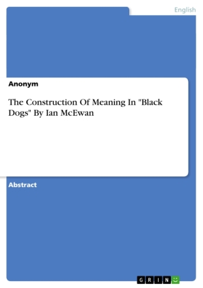 """The Construction Of Meaning In """"Black Dogs"""" ByIan McEwan 