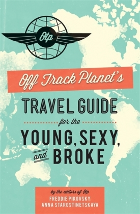 Off Track Planet's Travel Guide for the Young, Sexy, and Broke | Dodax.co.uk