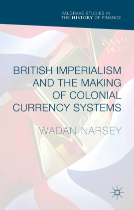 British Imperialism and the Making of Colonial Currency Systems | Dodax.ch