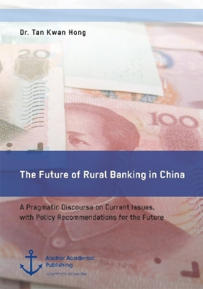 The Future of Rural Banking in China. A Pragmatic Discourse on Current Issues, with Policy Recommendations for the Future | Dodax.de