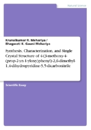Synthesis, Characterization, and Single Crystal Structure of 4-(3-methoxy-4-(prop-2-yn-1-yloxy)phenyl)-2,6-dimethyl-1,4-dihydropyridine-3,5-dicarbonitrile | Dodax.co.uk