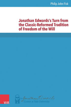 Jonathan Edwards's Turn from the Classic-Reformed Tradition of Freedom of the Will   Dodax.at