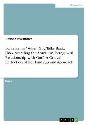 "Luhrmann's ""When God Talks Back. Understanding the American Evangelical Relationship with God"". A Critical Reflection of her Findings and Approach 