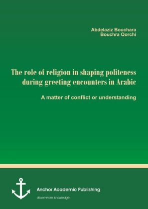 The role of religion in shaping politeness during greeting encounters in Arabic. A matter of conflict or understanding | Dodax.de