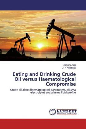 Eating and Drinking Crude Oil versus Haematological Compromise | Dodax.de