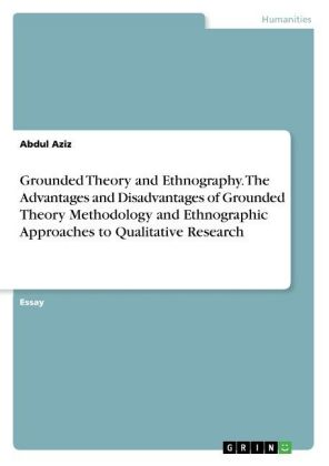 Grounded Theory and Ethnography. The Advantages and Disadvantages of Grounded Theory Methodology and Ethnographic Approaches to Qualitative Research | Dodax.at