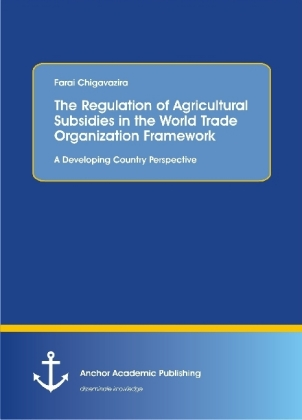 The Regulation of Agricultural Subsidies in the World Trade Organization Framework. A Developing Country Perspective | Dodax.at