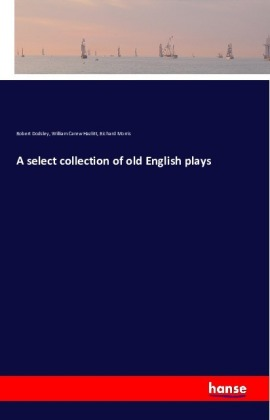 A select collection of old English plays   Dodax.ch