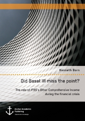 Did Basel III miss the point? The role of IFRS's Other Comprehensive Income during the financial crisis | Dodax.at