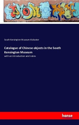 Catalogue of Chinese objects in the South Kensington Museum | Dodax.at