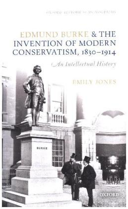 Edmund Burke and the Invention of Modern Conservatism, 1830-1914   Dodax.at