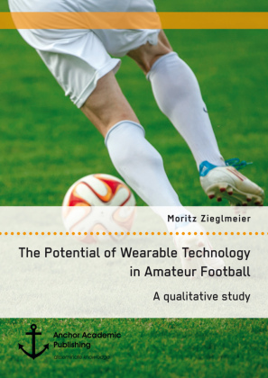 The Potential of Wearable Technology in Amateur Football. A qualitative study | Dodax.pl