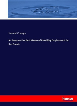 An Essay on the Best Means of Providing Employment for the People | Dodax.de
