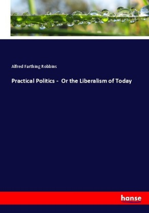 Practical Politics - Or the Liberalism of Today | Dodax.pl