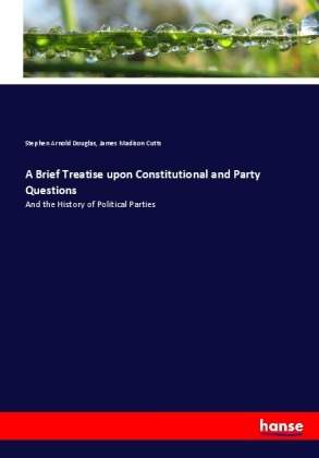 A Brief Treatise upon Constitutional and Party Questions | Dodax.de