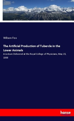 The Artificial Production of Tubercle in the Lower Animals | Dodax.de
