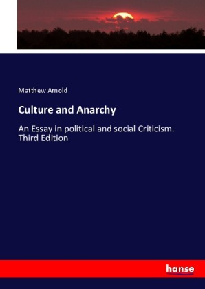 culture and anarchy by mathew arnold essay Arnold, matthew essays on criticism chhibbar, sudershan victorian perspectives on democracy : a study of selected literary documents 1832 - 1867, dissertation, 1980 caufield matthew arnold's culture and anarchy.