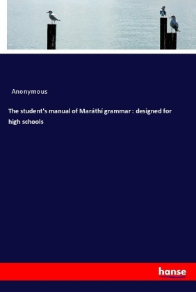 The student's manual of Maráthí grammar : designed for high schools | Dodax.pl