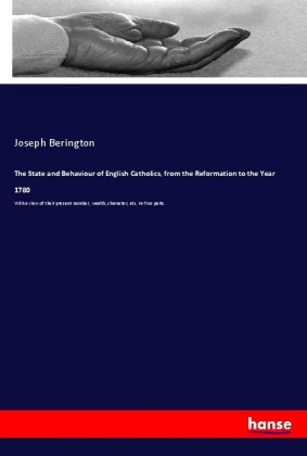 The State and Behaviour of English Catholics, from the Reformation to the Year 1780 | Dodax.at