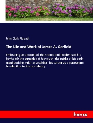 The Life and Work of James A. Garfield | Dodax.ch