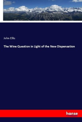 The Wine Question in Light of the New Dispensation | Dodax.com
