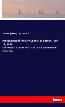 Proceedings of the City Council of Boston, April 17, 1865 | Dodax.co.uk