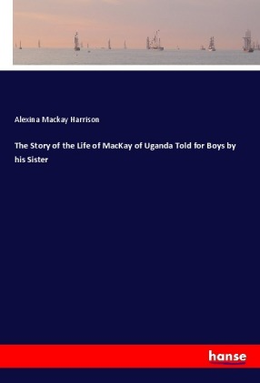 The Story of the Life of MacKay of Uganda Told for Boys by his Sister | Dodax.pl