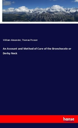 An Account and Method of Cure of the Bronchocele or Derby Neck | Dodax.co.uk