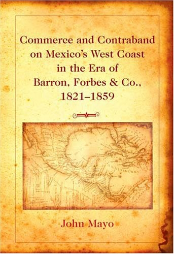 Commerce and Contraband on Mexico's West Coast in the Era of Barron, Forbes & Co., 1821-1859   Dodax.pl