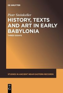 History, Texts and Art in Early Babylonia | Dodax.ch