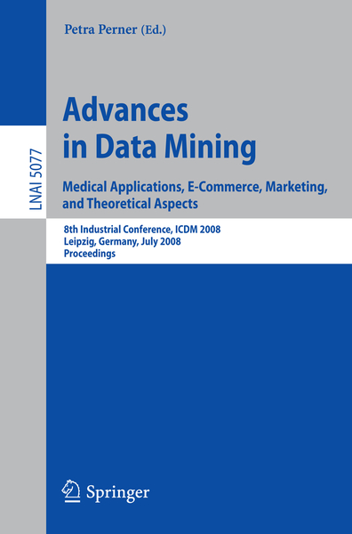 Advances in Data Mining. Medical Applications, E-Commerce, Marketing, and Theoretical Aspects | Dodax.nl