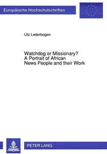 Watchdog or Missionary?-A Portrait of African News People and their Work | Dodax.de
