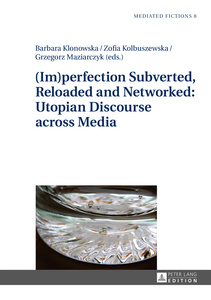 (Im)perfection Subverted, Reloaded and Networked: Utopian Discourse across Media | Dodax.at
