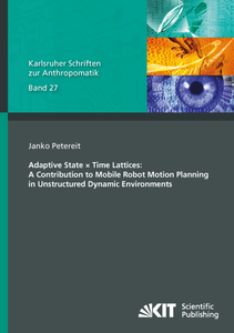 Adaptive State × Time Lattices: A Contribution to Mobile Robot Motion Planning in Unstructured Dynamic Environments | Dodax.pl