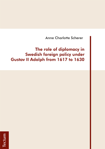 The role of diplomacy in Swedish foreign policy under Gustav II Adolph from 1617 to 1630 | Dodax.ch