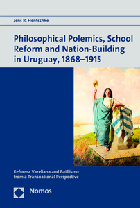 Philosophical Polemics, School Reform and Nation-Building in Uruguay, 1868-1915 | Dodax.at
