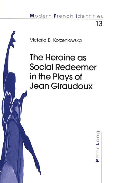 The Heroine as Social Redeemer in the Plays of Jean Giraudoux | Dodax.at